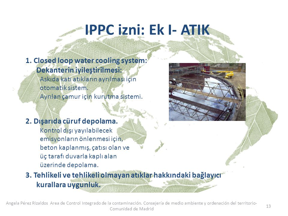 IPPC izni: Ek I- ATIK 1. Closed loop water cooling system: Dekanterin iyileştirilmesi: Askıda katı atıkların ayrılması için otomatik sistem.