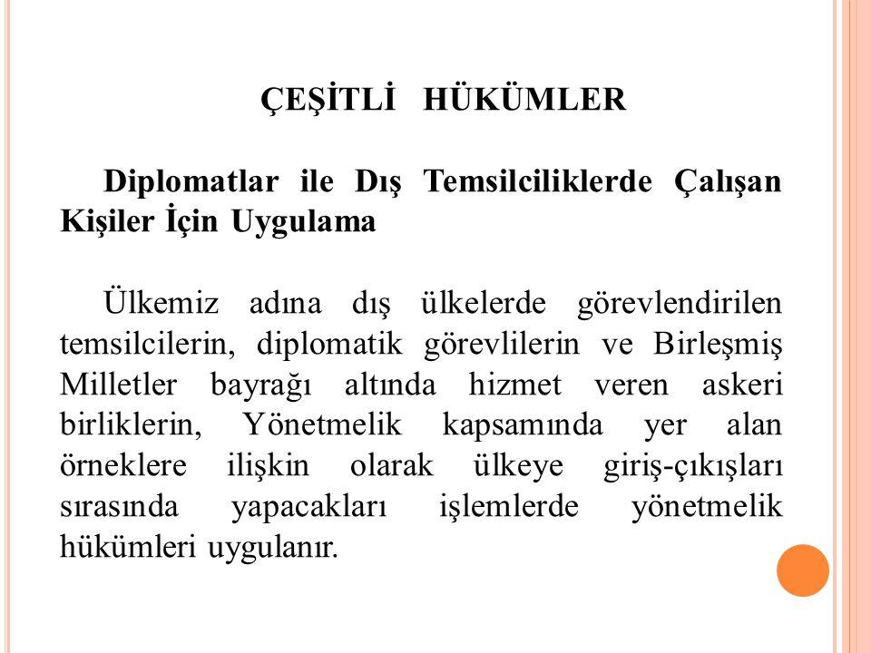 ÇEŞİTLİ HÜKÜMLER Diplomatlar ile Dış Temsilciliklerde Çalışan Kişiler İçin Uygulama.