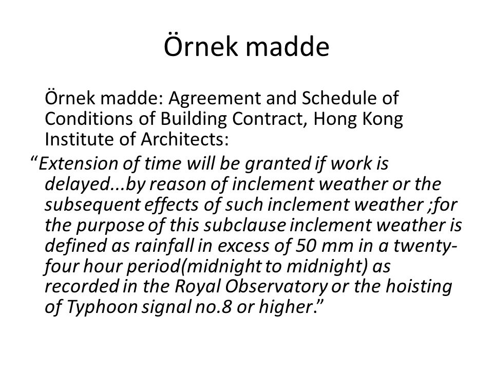 Örnek madde Örnek madde: Agreement and Schedule of Conditions of Building Contract, Hong Kong Institute of Architects: