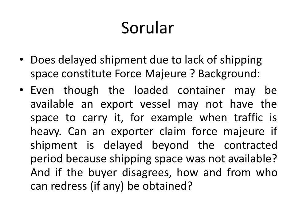 Sorular Does delayed shipment due to lack of shipping space constitute Force Majeure Background: