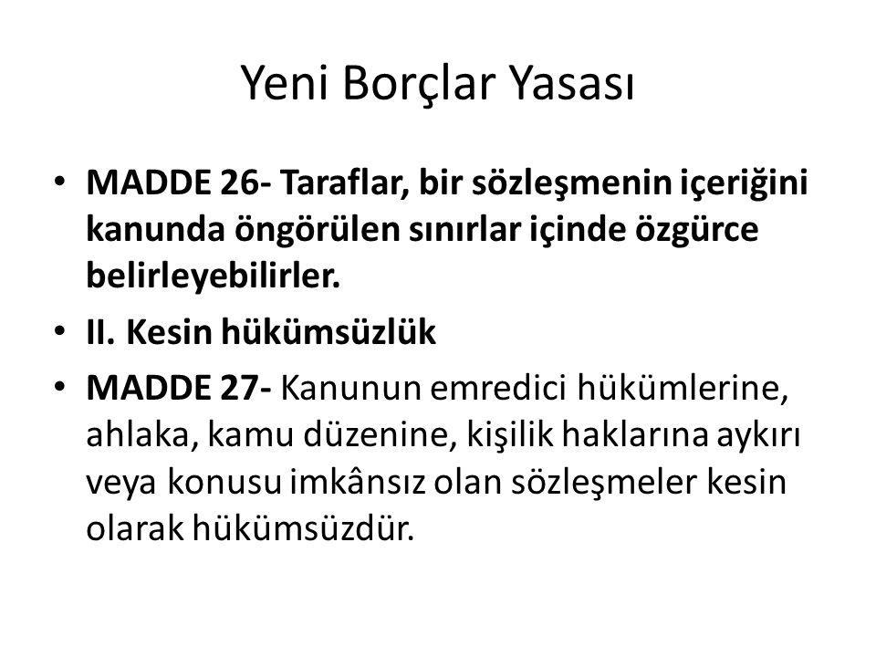 Yeni Borçlar Yasası MADDE 26- Taraflar, bir sözleşmenin içeriğini kanunda öngörülen sınırlar içinde özgürce belirleyebilirler.