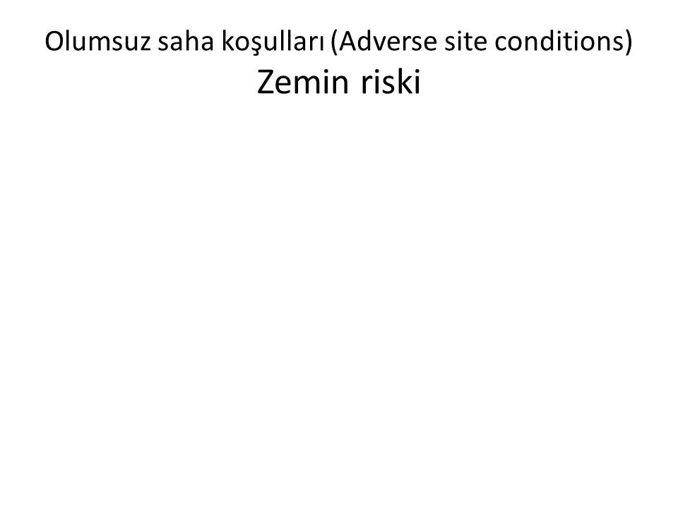Olumsuz saha koşulları (Adverse site conditions) Zemin riski