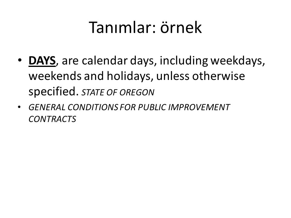 Tanımlar: örnek DAYS, are calendar days, including weekdays, weekends and holidays, unless otherwise specified. STATE OF OREGON.