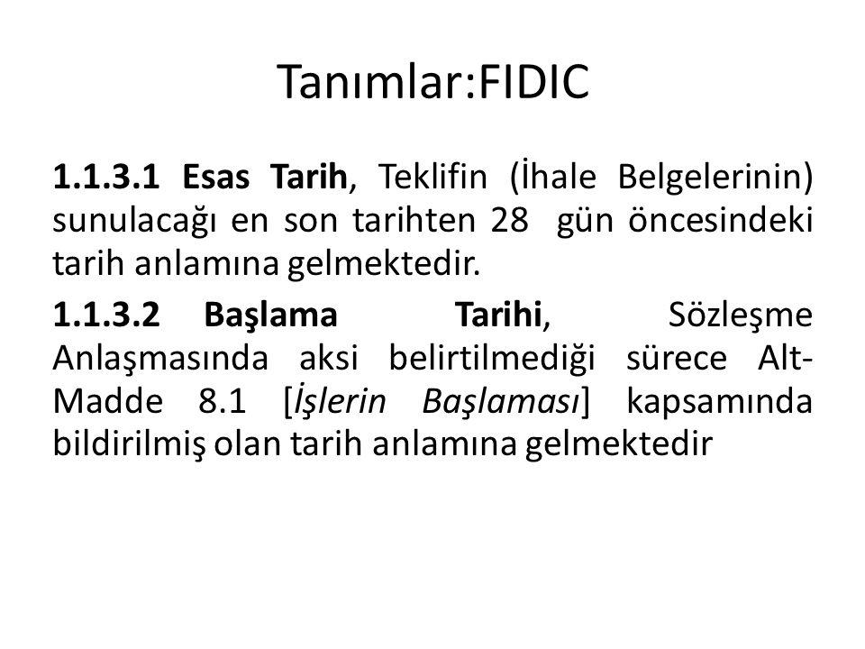 Tanımlar:FIDIC 1.1.3.1 Esas Tarih, Teklifin (İhale Belgelerinin) sunulacağı en son tarihten 28 gün öncesindeki tarih anlamına gelmektedir.