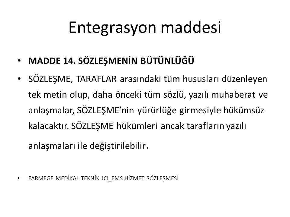 Entegrasyon maddesi MADDE 14. SÖZLEŞMENİN BÜTÜNLÜĞÜ