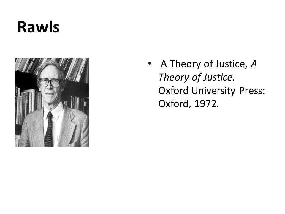Rawls A Theory of Justice, A Theory of Justice. Oxford University Press: Oxford, 1972.