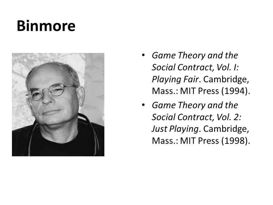 Binmore Game Theory and the Social Contract, Vol. I: Playing Fair. Cambridge, Mass.: MIT Press (1994).