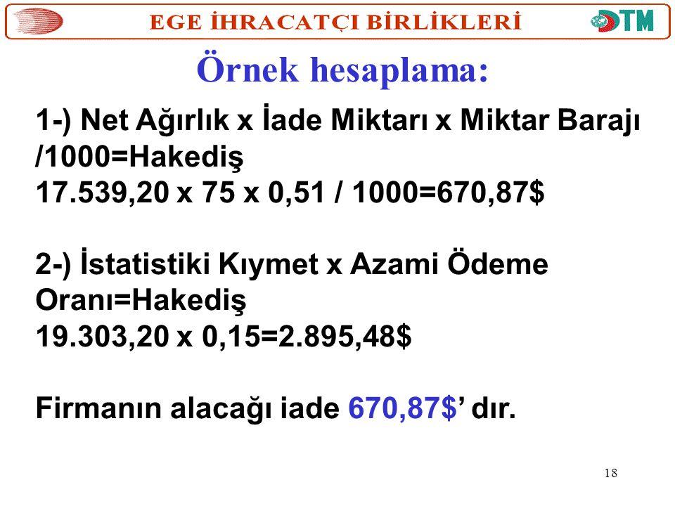 Örnek hesaplama: 1-) Net Ağırlık x İade Miktarı x Miktar Barajı /1000=Hakediş. 17.539,20 x 75 x 0,51 / 1000=670,87$