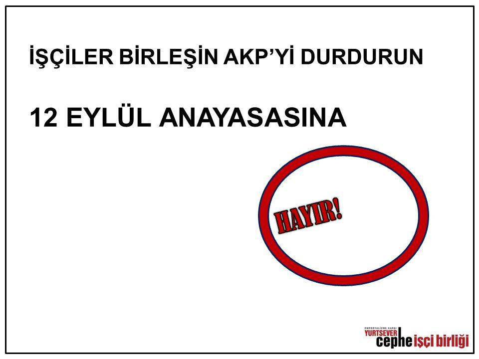İŞÇİLER BİRLEŞİN AKP'Yİ DURDURUN