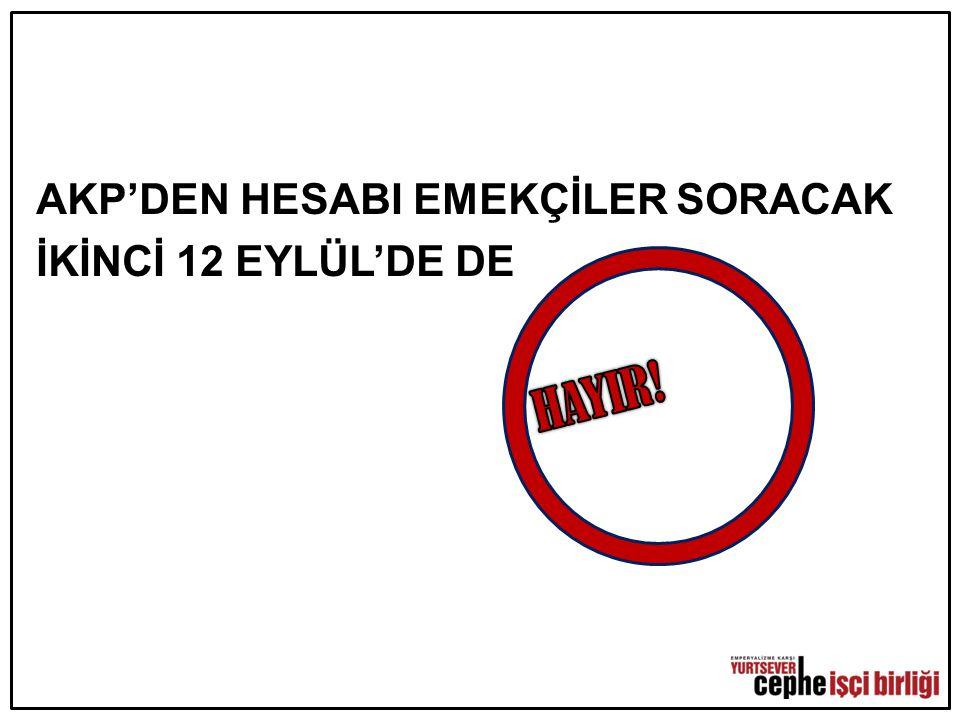AKP'DEN HESABI EMEKÇİLER SORACAK