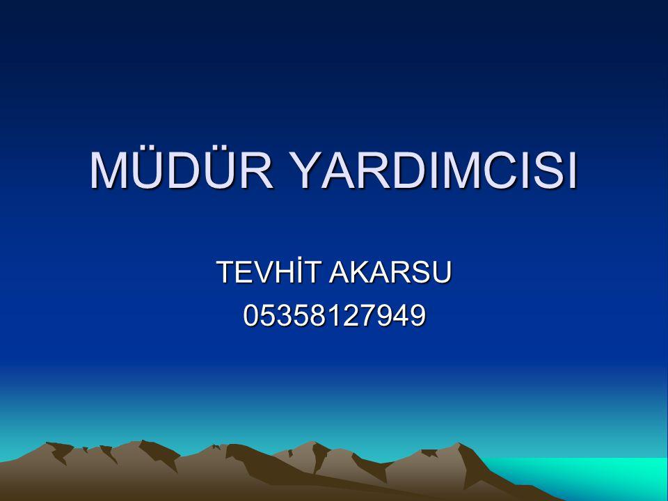 MÜDÜR YARDIMCISI TEVHİT AKARSU 05358127949
