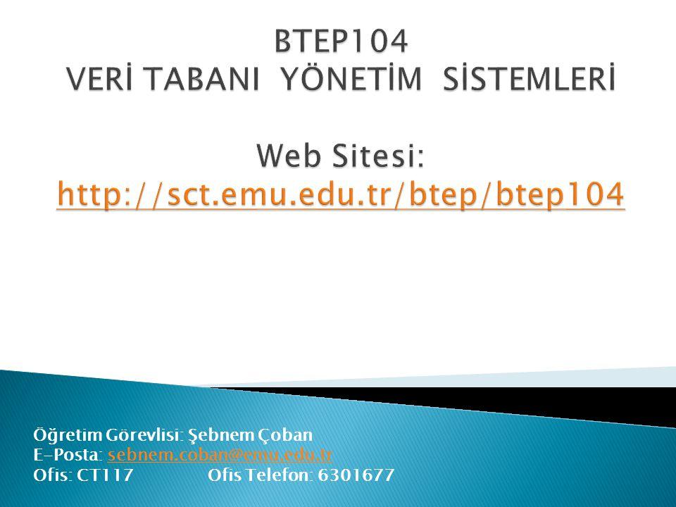 BTEP104 VERİ TABANI YÖNETİM SİSTEMLERİ Web Sitesi: http://sct.emu.edu.tr/btep/btep104