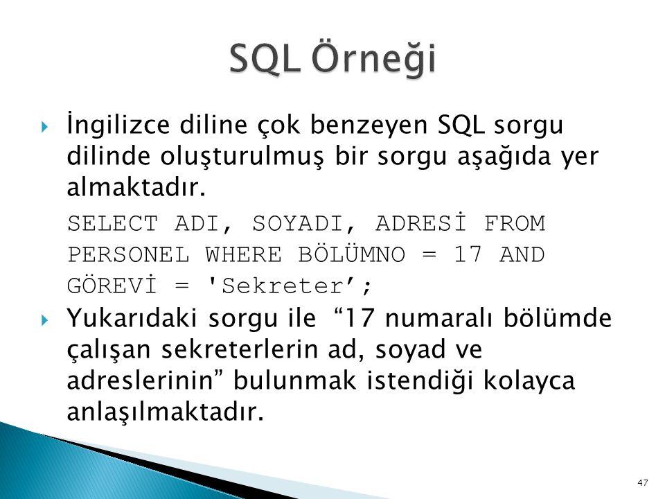 SQL Örneği İngilizce diline çok benzeyen SQL sorgu dilinde oluşturulmuş bir sorgu aşağıda yer almaktadır.