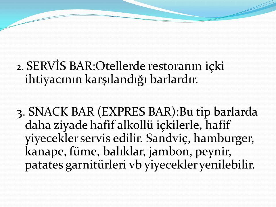 2. SERVİS BAR:Otellerde restoranın içki ihtiyacının karşılandığı barlardır.