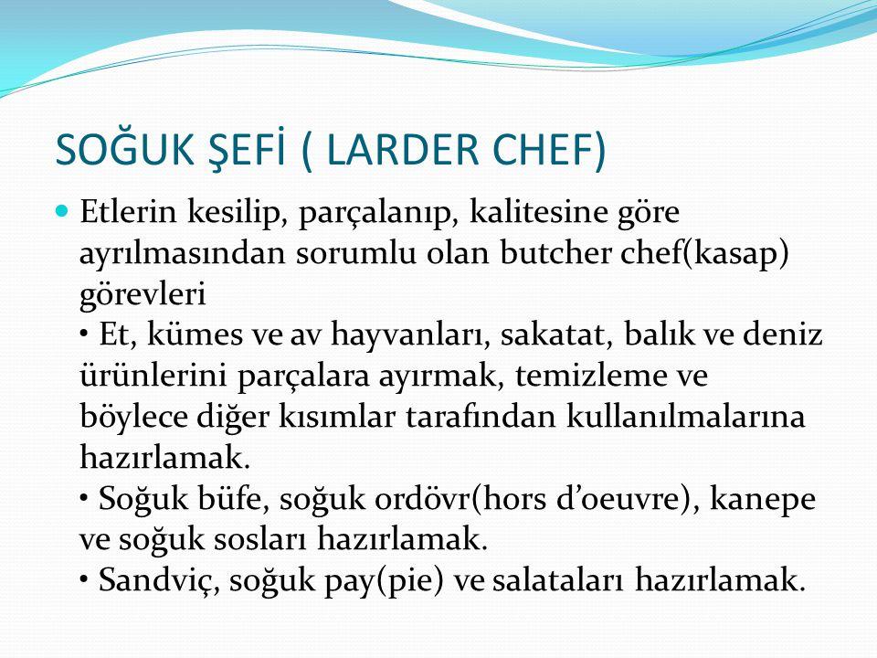 SOĞUK ŞEFİ ( LARDER CHEF)