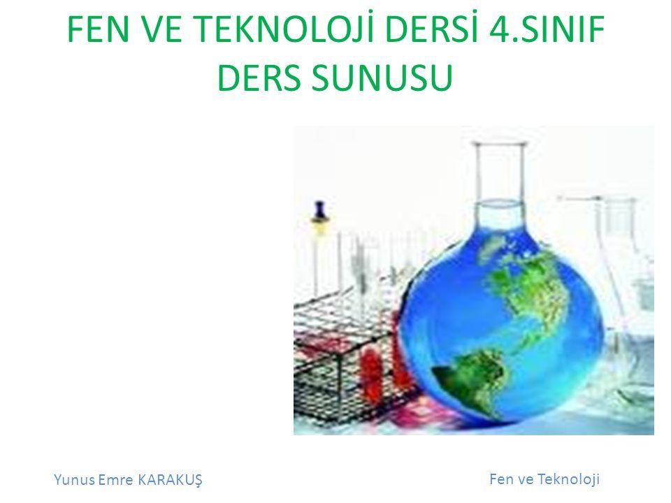 FEN VE TEKNOLOJİ DERSİ 4.SINIF DERS SUNUSU