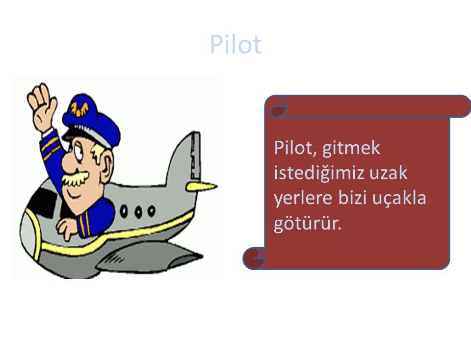 Pilot Pilot, gitmek istediğimiz uzak yerlere bizi uçakla götürür.