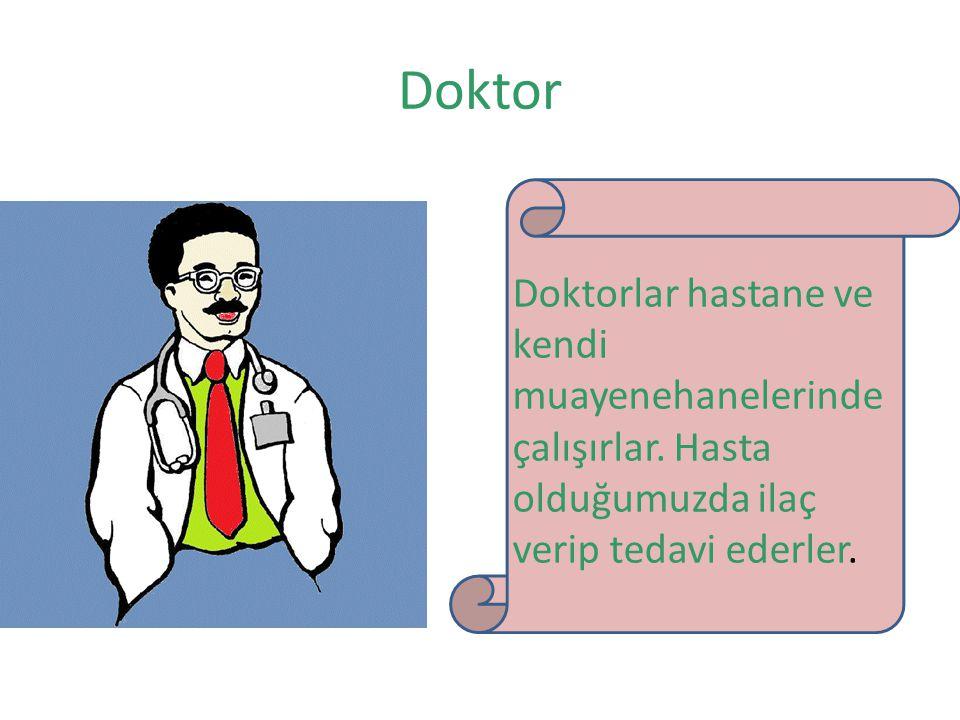 Doktor Doktorlar hastane ve kendi muayenehanelerinde çalışırlar.