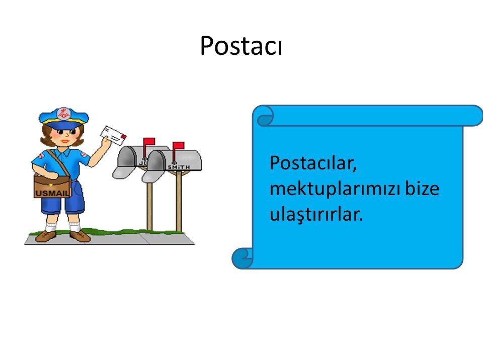 Postacı Postacılar, mektuplarımızı bize ulaştırırlar.