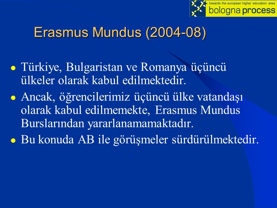 Erasmus Mundus (2004-08) Türkiye, Bulgaristan ve Romanya üçüncü ülkeler olarak kabul edilmektedir.