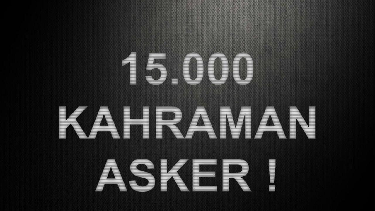 15.000 KAHRAMAN ASKER !