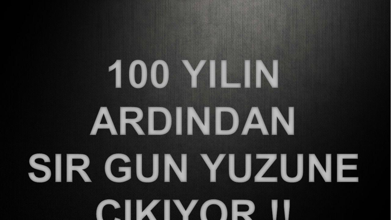 100 YILIN ARDINDAN SIR GUN YUZUNE CIKIYOR !!