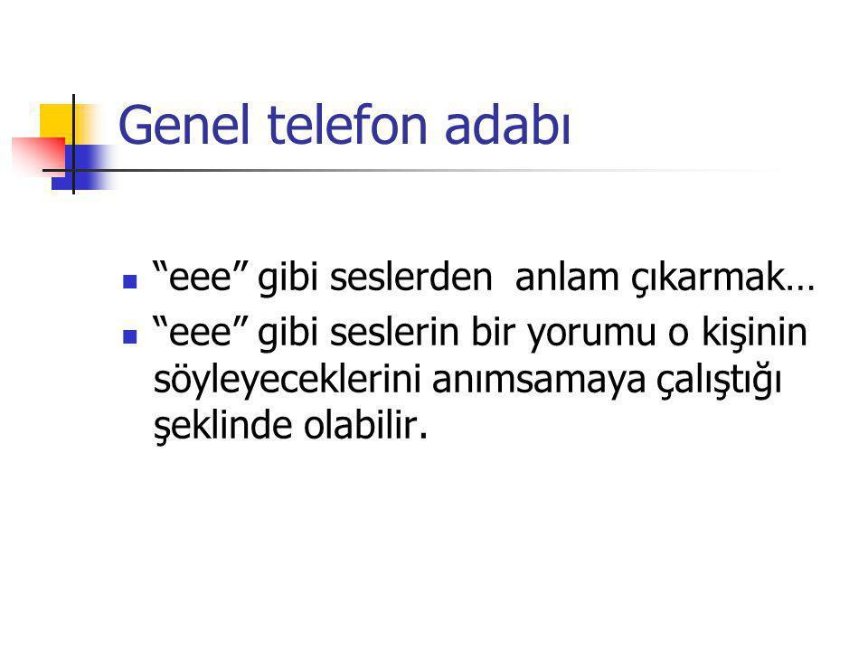 Genel telefon adabı eee gibi seslerden anlam çıkarmak…