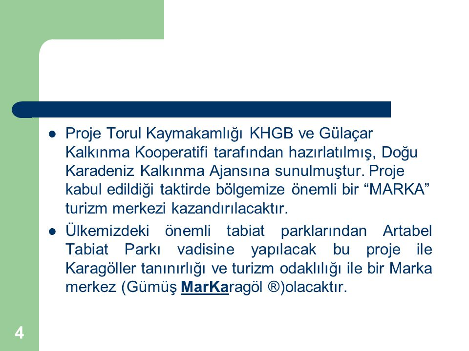 Proje Torul Kaymakamlığı KHGB ve Gülaçar Kalkınma Kooperatifi tarafından hazırlatılmış, Doğu Karadeniz Kalkınma Ajansına sunulmuştur. Proje kabul edildiği taktirde bölgemize önemli bir MARKA turizm merkezi kazandırılacaktır.