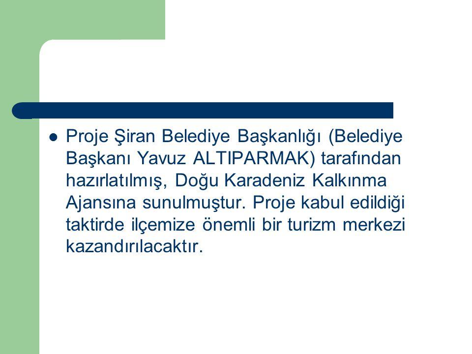 Proje Şiran Belediye Başkanlığı (Belediye Başkanı Yavuz ALTIPARMAK) tarafından hazırlatılmış, Doğu Karadeniz Kalkınma Ajansına sunulmuştur.