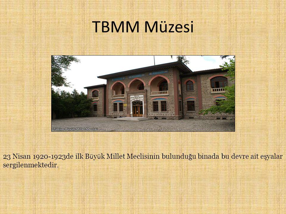 TBMM Müzesi 23 Nisan 1920-1923de ilk Büyük Millet Meclisinin bulunduğu binada bu devre ait eşyalar sergilenmektedir.