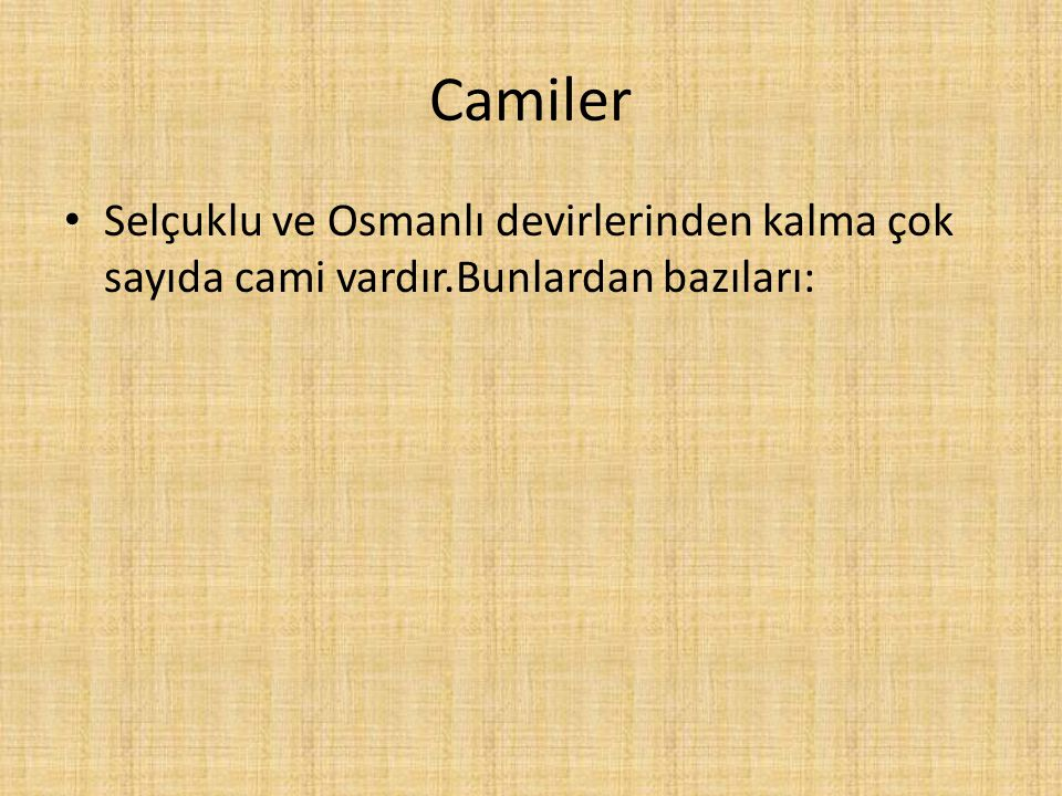 Camiler Selçuklu ve Osmanlı devirlerinden kalma çok sayıda cami vardır.Bunlardan bazıları:
