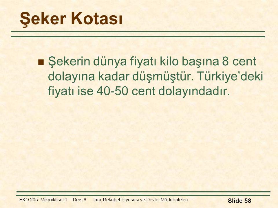 Şeker Kotası Şekerin dünya fiyatı kilo başına 8 cent dolayına kadar düşmüştür. Türkiye'deki fiyatı ise 40-50 cent dolayındadır.