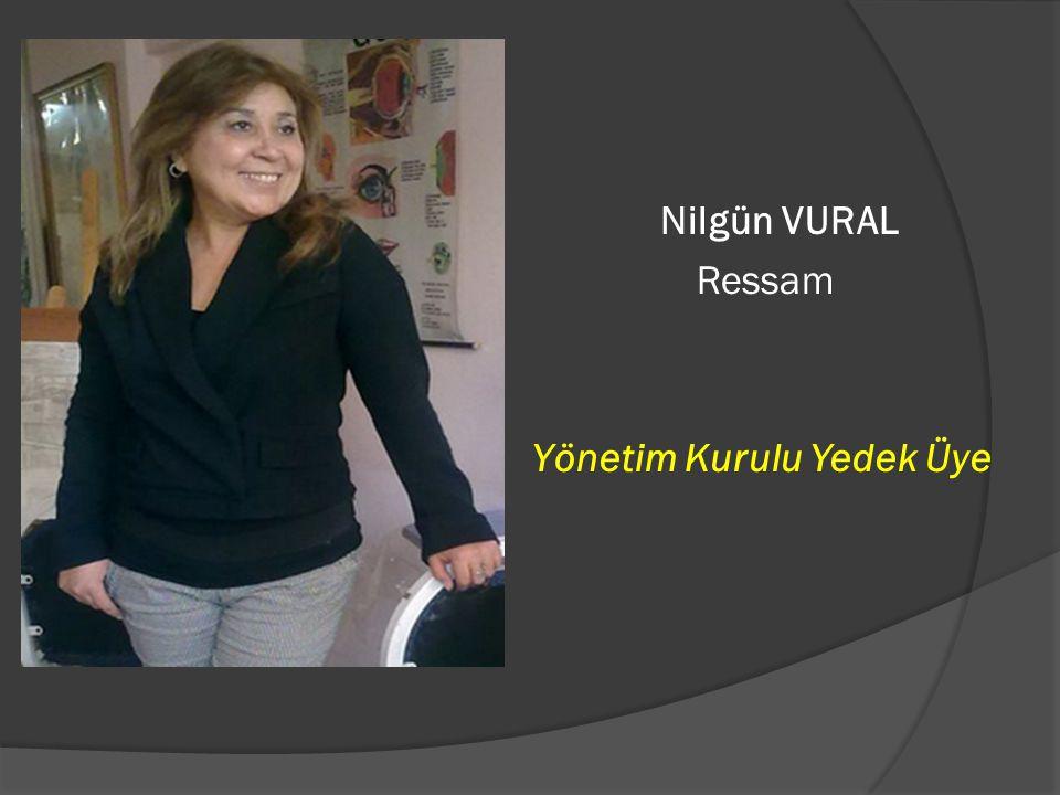 Nilgün VURAL Ressam Yönetim Kurulu Yedek Üye
