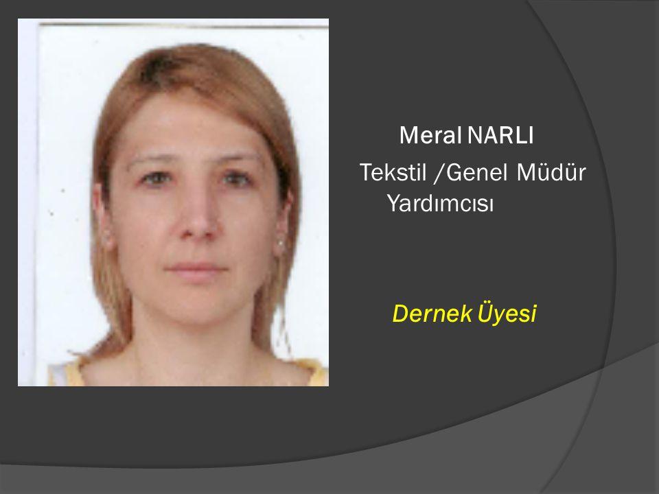 Meral NARLI Tekstil /Genel Müdür Yardımcısı Dernek Üyesi