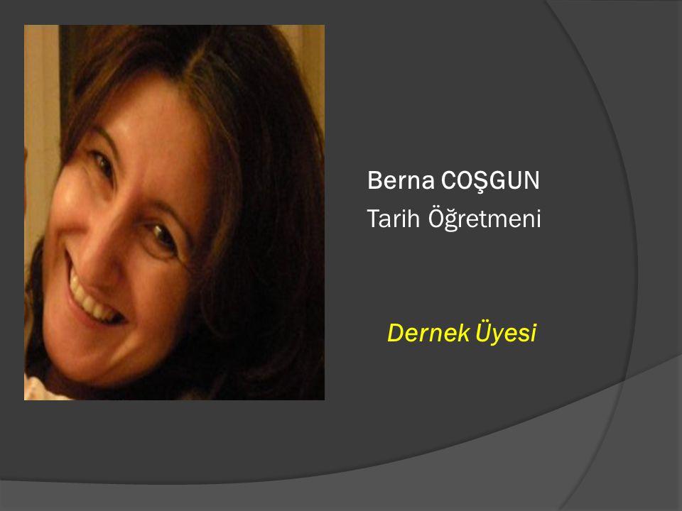 Berna COŞGUN Tarih Öğretmeni Dernek Üyesi