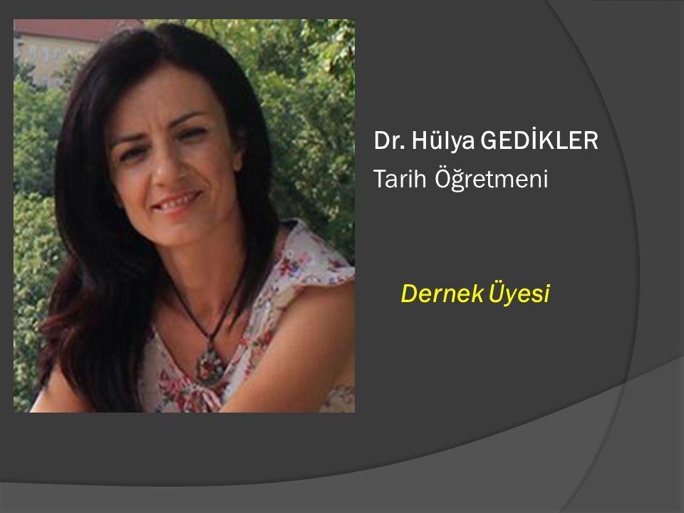 Dr. Hülya GEDİKLER Tarih Öğretmeni Dernek Üyesi