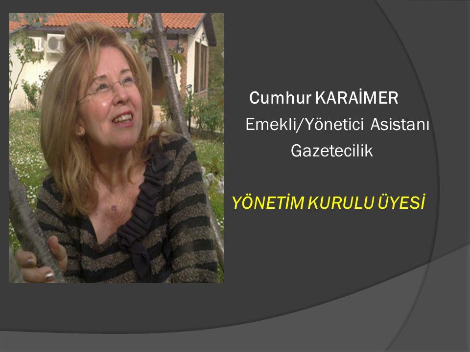 Cumhur KARAİMER Emekli/Yönetici Asistanı Gazetecilik