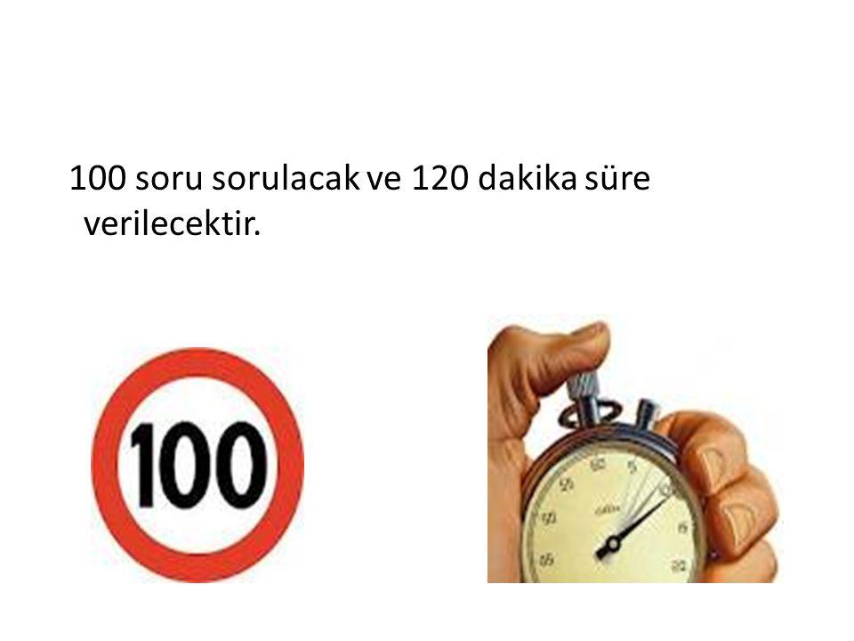 100 soru sorulacak ve 120 dakika süre verilecektir.