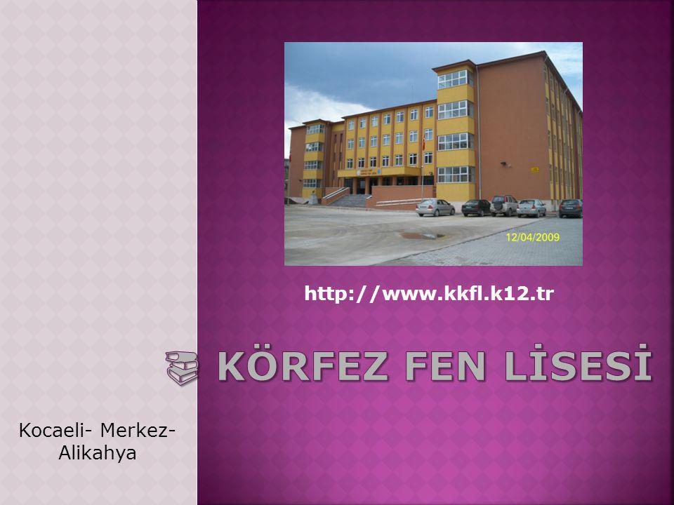 http://www.kkfl.k12.tr  Körfez FEN LİSESİ Kocaeli- Merkez- Alikahya