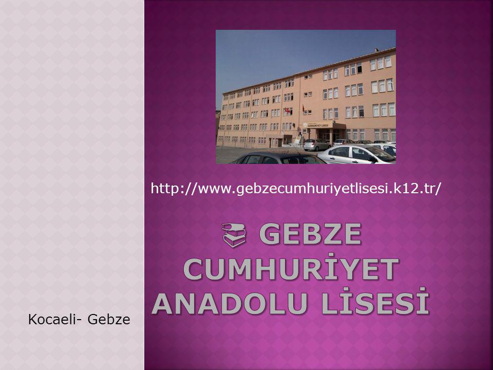  GEBZE CUMHURİYET ANADOLU LİSESİ