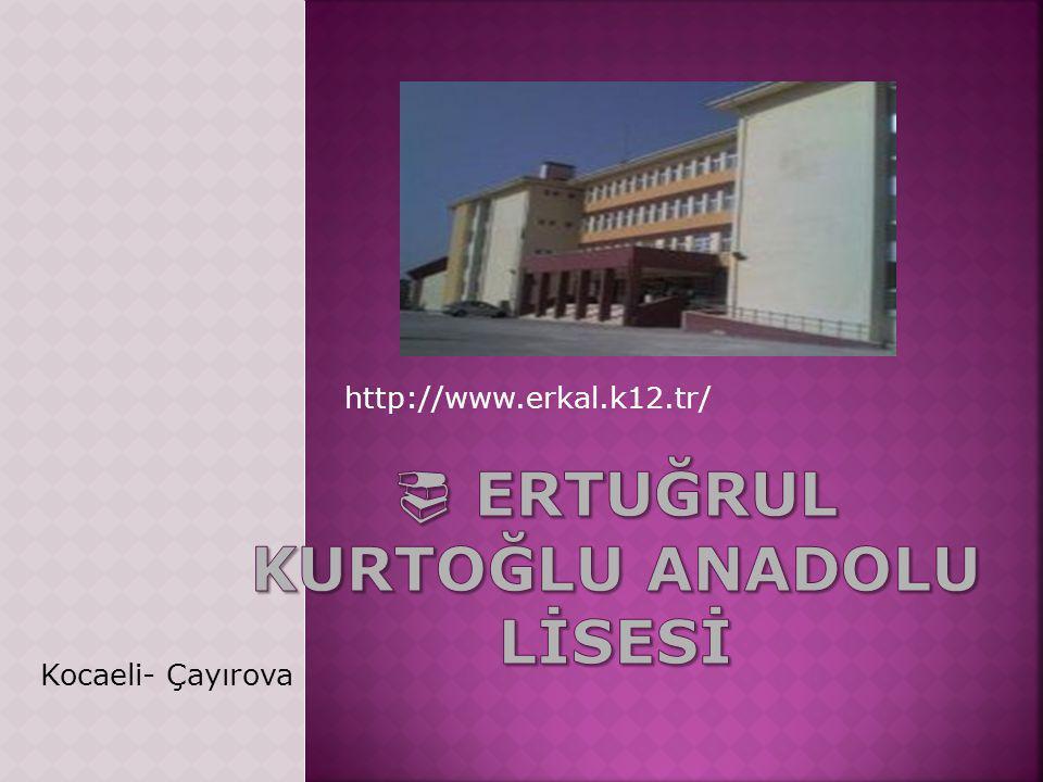  ERTUĞRUL KURTOĞLU ANADOLU LİSESİ