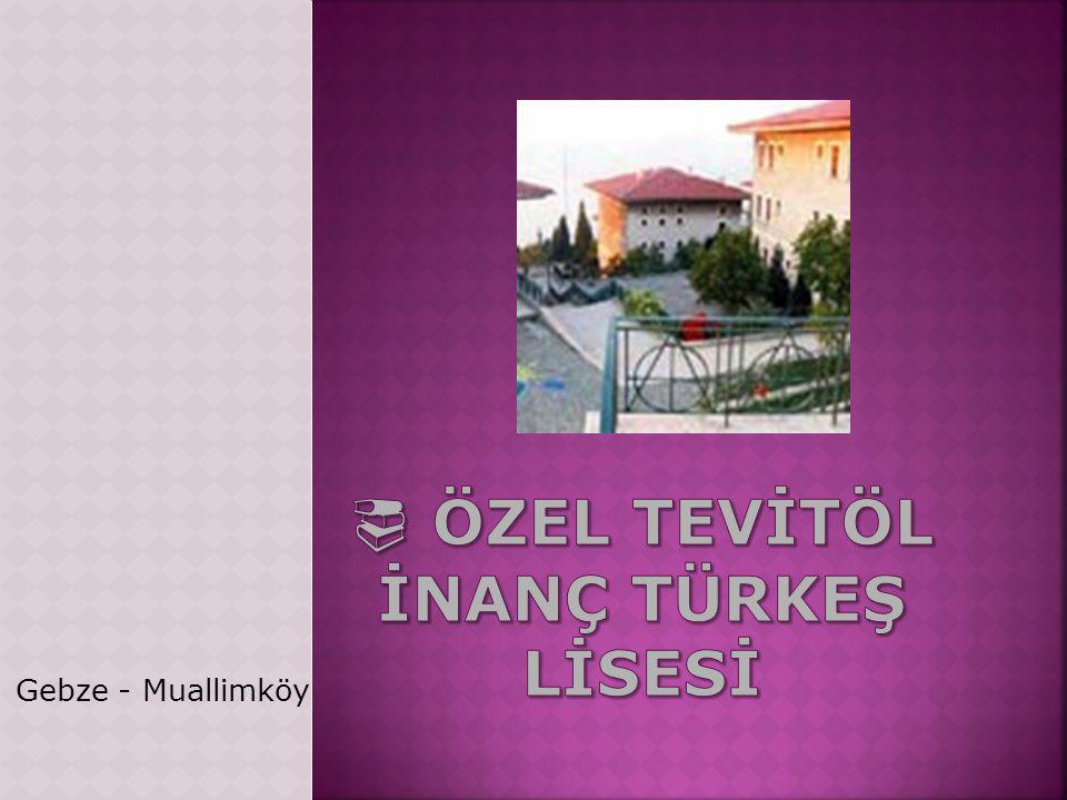  ÖZEL TEVİTÖL İNANÇ TÜRKEŞ LİSESİ
