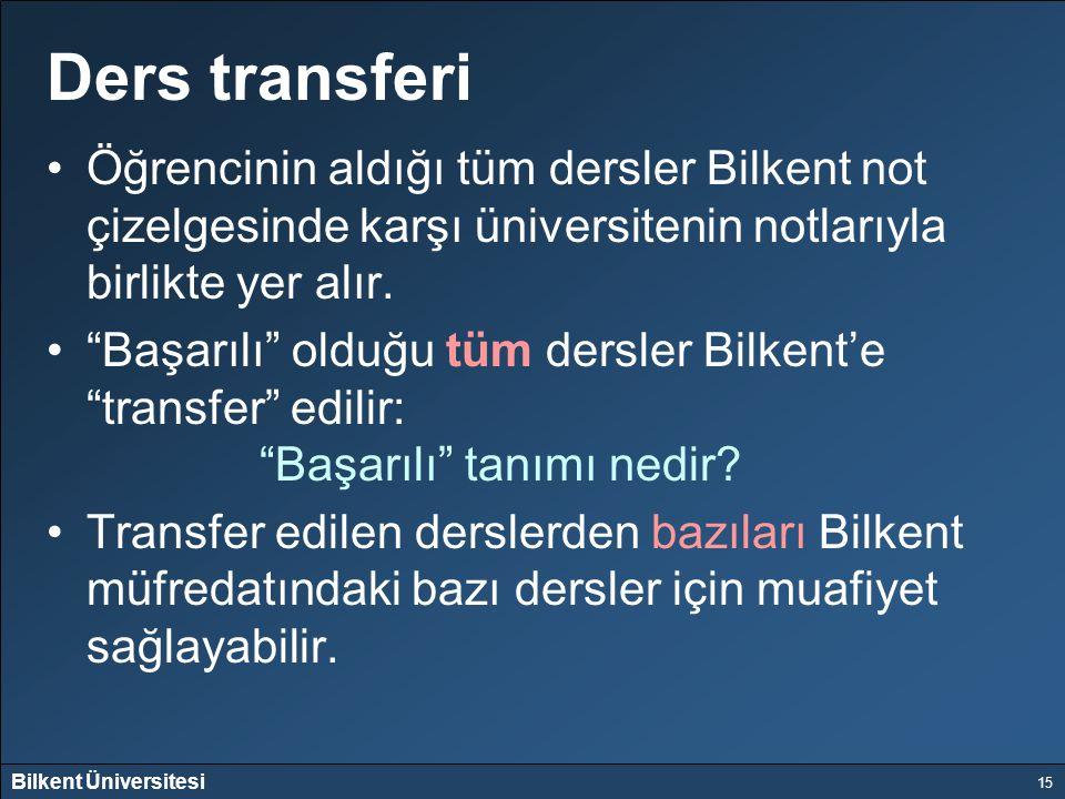 Ders transferi Öğrencinin aldığı tüm dersler Bilkent not çizelgesinde karşı üniversitenin notlarıyla birlikte yer alır.