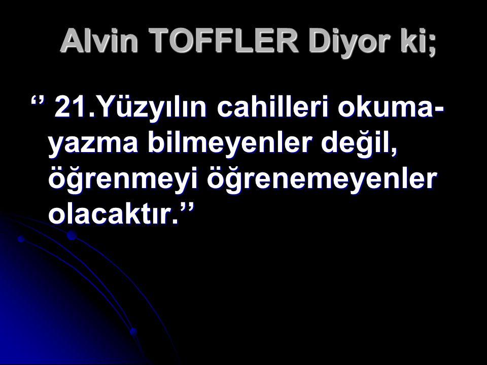 Alvin TOFFLER Diyor ki;