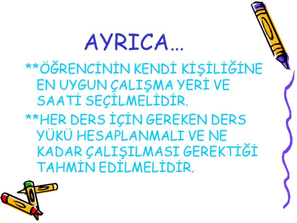 AYRICA… **ÖĞRENCİNİN KENDİ KİŞİLİĞİNE EN UYGUN ÇALIŞMA YERİ VE SAATİ SEÇİLMELİDİR.