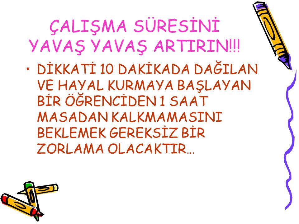 ÇALIŞMA SÜRESİNİ YAVAŞ YAVAŞ ARTIRIN!!!