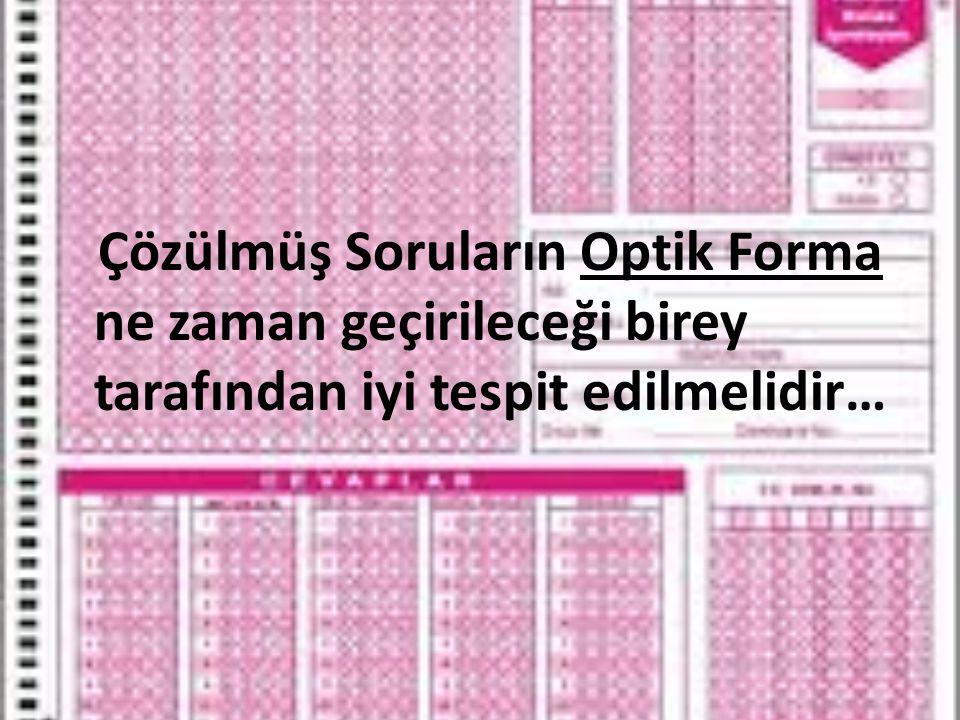Çözülmüş Soruların Optik Forma ne zaman geçirileceği birey tarafından iyi tespit edilmelidir…