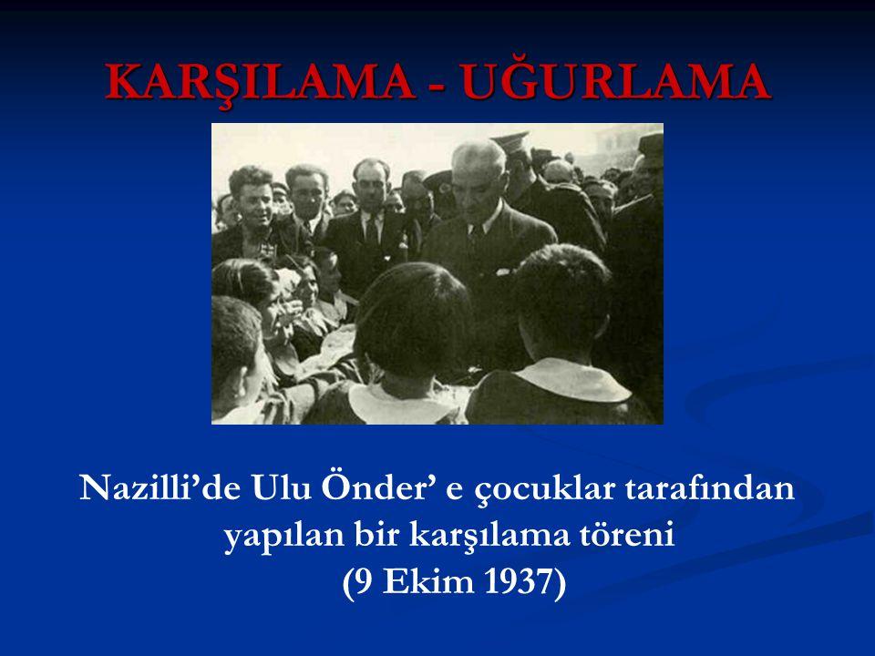 KARŞILAMA - UĞURLAMA Nazilli'de Ulu Önder' e çocuklar tarafından yapılan bir karşılama töreni (9 Ekim 1937)