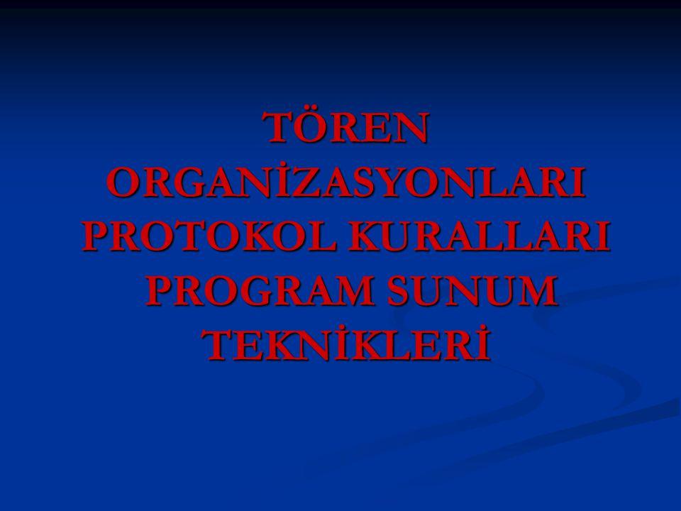 TÖREN ORGANİZASYONLARI PROTOKOL KURALLARI PROGRAM SUNUM TEKNİKLERİ