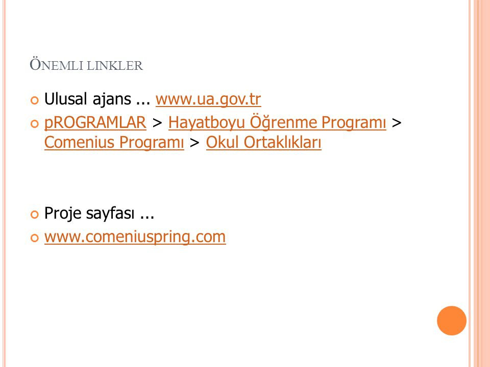 Önemli linkler Ulusal ajans ... www.ua.gov.tr. pROGRAMLAR > Hayatboyu Öğrenme Programı > Comenius Programı > Okul Ortaklıkları.